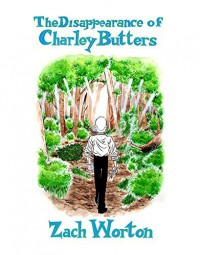 The Disappearance of Charley Butters - Zach Worton