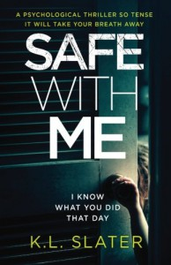 Safe With Me: A psychological thriller so tense it will take your breath away - K.L. Slater