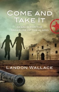 Come and Take It: Search for the Treasure of the Alamo - Landon Wallace