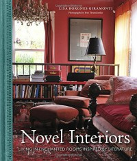 Novel Interiors: Living in Enchanted Rooms Inspired by Literature - Lisa Borgnes Giramonti, Ivan Terestchenko