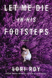 Let Me Die in His Footsteps: A Novel - Lori Roy