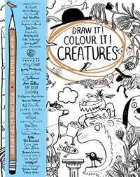 Draw it! Colour it! Creatures: With Over 40 Top Artists - Macmillan Children's Books