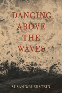 Dancing Above the Waves - Susan Walerstein