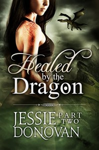 Healed by the Dragon: Part Two (A Scottish Dragon-shifter Paranormal Romance) (Healed by the Dragon Story Arc Book 2) - Jessie Donovan
