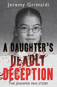 A Daughter's Deadly Deception: The Jennifer Pan Story - Jeremy Grimaldi