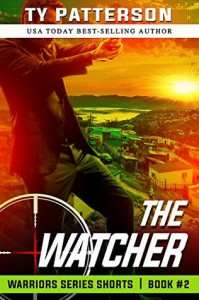 The Watcher: Action Suspense Thriller (Warriors Series Shorts Book 2) - Ty Patterson