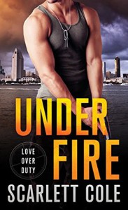 Under Fire: A Love Over Duty Novel - Scarlett Cole