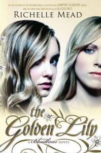 The Golden Lily (Bloodlines, #2) - Richelle Mead