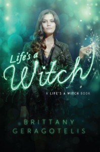 Life's a Witch (Life's a Witch, #2) - Brittany Geragotelis