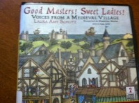 Good Masters! Sweet Ladies! Voices From a Medieval Village (cd) - Laura Amy Schlitz