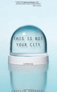 This Is Not Your City - Caitlin Horrocks