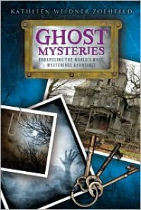 Ghost Mysteries: Unraveling the World's Most Mysterious Hauntings - Kathleen Weidner Zoehfeld, Nathan Hale