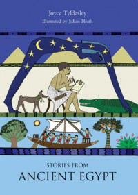 Stories from Ancient Egypt - Julian Heath, Joyce A. Tyldesley