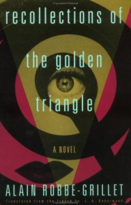 Recollections of the Golden Triangle - Alain Robbe-Grillet, J.A. Underwood