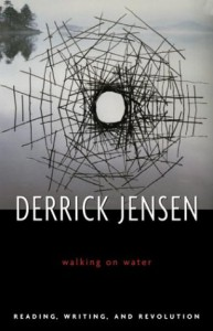 Walking On Water: Reading, Writing, And Revolution - Derrick Jensen