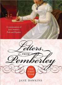 Letters from Pemberley: The First Year (Pride & Prejudice Continues) - Jane Dawkins