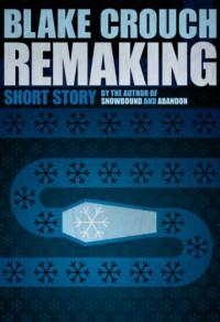 Remaking - Blake Crouch