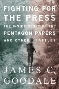 Fighting for the Press: The Inside Story of the Pentagon Papers and Other Battles - James Goodale