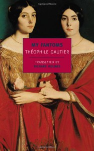 My Fantoms (New York Review Books Classics) - Theophile Gautier