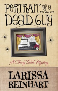 Portrait of a Dead Guy: A Cherry Tucker Mystery - Larissa Reinhart