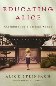 Educating Alice: Adventures of a Curious Woman - Alice Steinbach