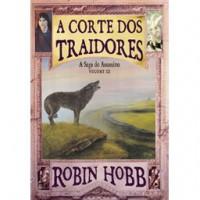 A Corte dos Traidores (A Saga do Assassino, #3) - Robin Hobb,  Jorge Candeias