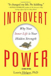 Introvert Power: Why Your Inner Life Is Your Hidden Strength - Laurie Helgoe Ph.D.