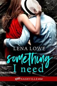 Something I Need (xoxo Nashville Book 1) - Lena Lowe