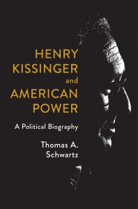 Henry Kissinger and American Power: A Political Biography - Thomas A. Schwartz