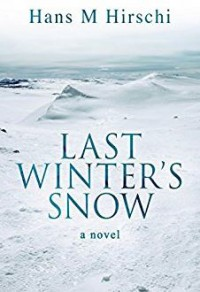 Last Winter's Snow - Hans M. Hirschi