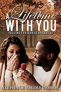 A Lifetime With You (Falling For A Rose Book 5) - Stephanie Nicole Norris