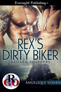 Rex's Dirty Biker (Broken Soldiers Book 2) - Angelique Voisen