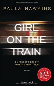 Girl on the Train - Du kennst sie nicht, aber sie kennt dich.: Roman - Paula Hawkins, Christoph Göhler
