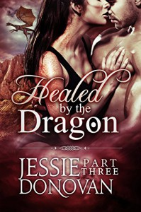 Healed by the Dragon: Part Three (A Scottish Dragon-shifter Paranormal Romance) (Healed by the Dragon Story Arc Book 3) - Jessie Donovan, Hot Tree Editing