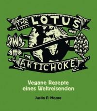 The Lotus and the Artichoke: Vegane Rezepte eines Weltreisenden - Justin P. Moore
