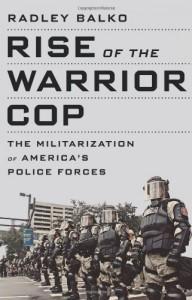 By Radley Balko - Rise of the Warrior Cop (1st Edition) (6/25/13) - Radley Balko