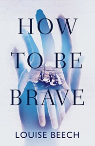 How To Be Brave - Louise Beech