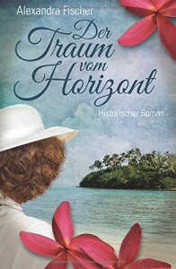 Der Traum vom Horizont - Alexandra Fischer-Hunold