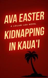 Kidnapping in Kaua'i (YA Mystery): a Hawaiian fantasy adventure novel (Leilani Lea Mystery Series Book 1) - Ava Easter