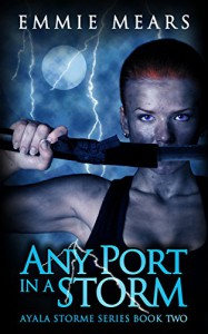 Any Port in a Storm (Ayala Storme Book 2) - Emmie Mears