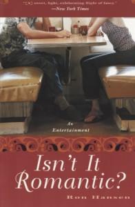 Isn't It Romantic?: An Entertainment - Ron Hansen