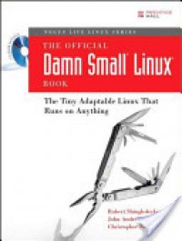 The Official Damn Small Linux Book: The Tiny Adaptable Linux That Runs on Anything - Robert Shingledecker, Christopher Negus