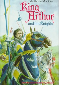 King Arthur and his Knights - Anthony Mockler, Nick Harris