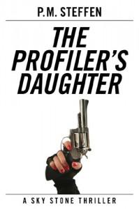 The Profiler's Daughter (Sky Stone Thriller Series) - P.M. Steffen