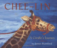 Chee-Lin: A Giraffe's Journey - James Rumford