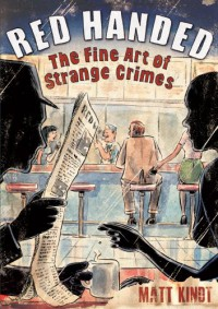 Red Handed: The Fine Art of Strange Crimes - Matt Kindt