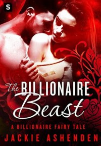 The Billionaire Beast: A Billionaire Romance (The Billionaire Fairy Tales) - Jackie Ashenden