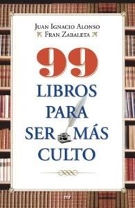 99 Libros para ser más culto - Juan Ignacio Alonso, Fran Zabaleta