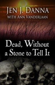 Dead, Without  a Stone to Tell It (Abbott and Lowell Forensic Mysteries #1) - Ann Vanderlaan, Jen J. Danna