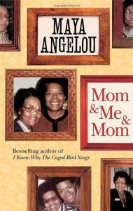 Mom and Me and Mom - Dr Maya Angelou